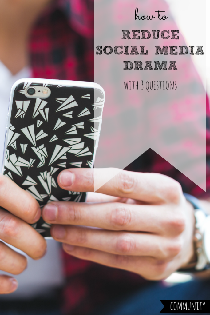 How to Reduce Social Media Drama with 3 Questions