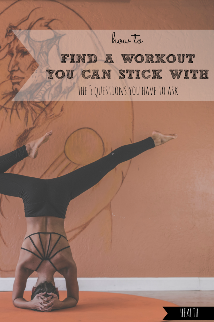 How to Find a Workout You Can Stick With | The 5 Questions You Have to Ask