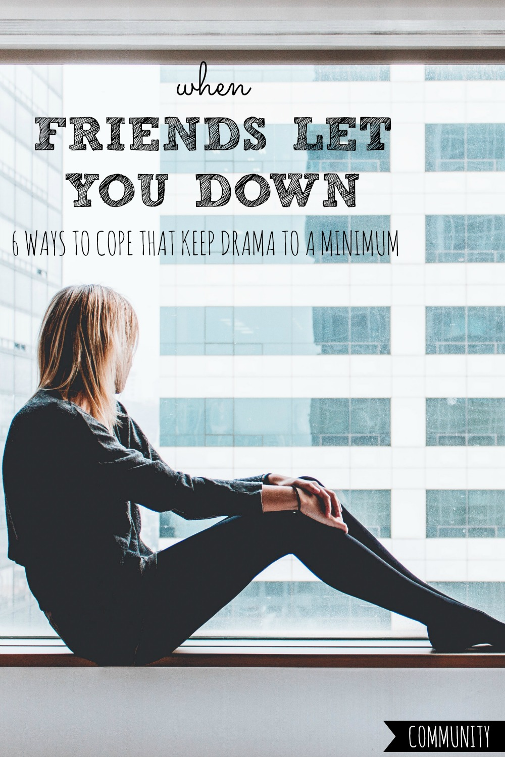 Ever feel like your friends let you down? Here are six ways to cope that will keep drama to a minimum and put you back in the driver's seat TODAY! #friends #let #you #down #friend #letdown #disappoint #disappointment #disappointments #disappointed #disappointing #friendship #friendships #cope #coping #skill #drama #take #personal #personally #control #new