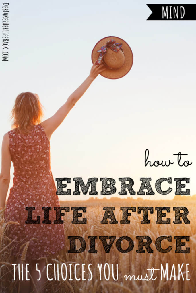 How to Embrace Life After Divorce | 5 Choices You Must Make
