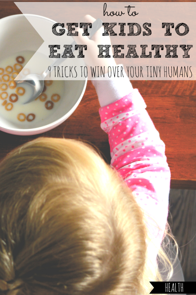How to Get Kids to Eat Healthy   9 Tricks to Win Over Your Tiny Humans