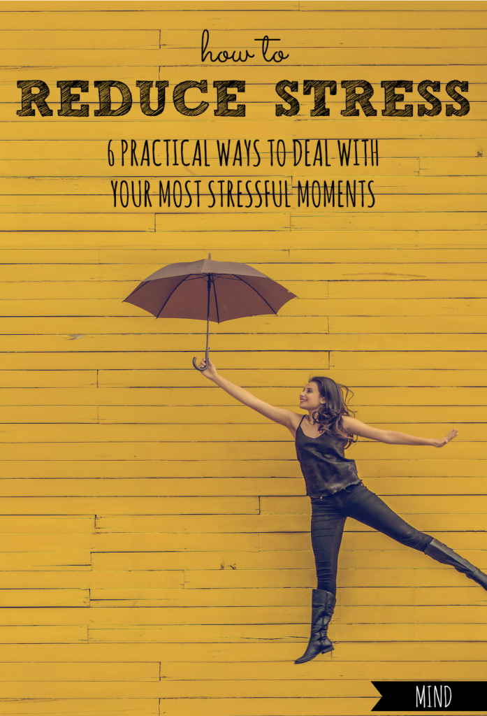 How to Reduce Stress | 6 Practical Ways to Deal with Your Most Stressful Moments
