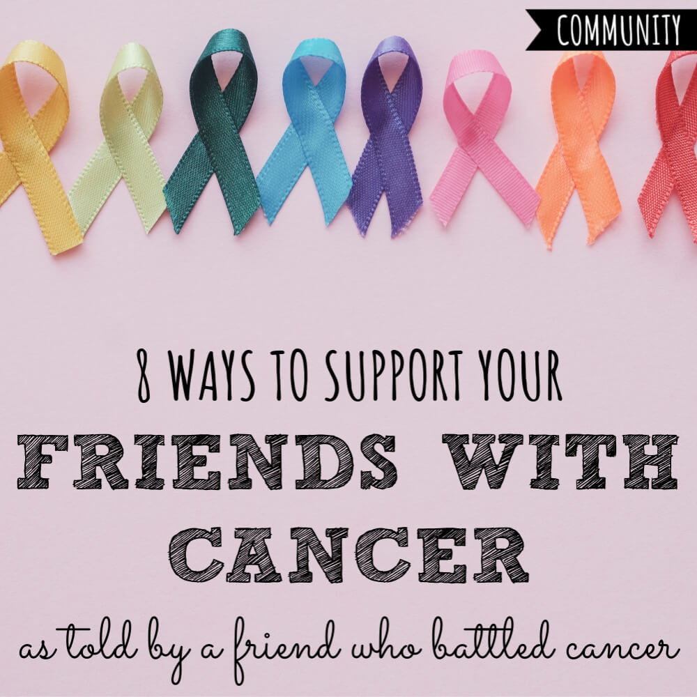 8 Ways to Support Friends With Cancer | As Told By a ...