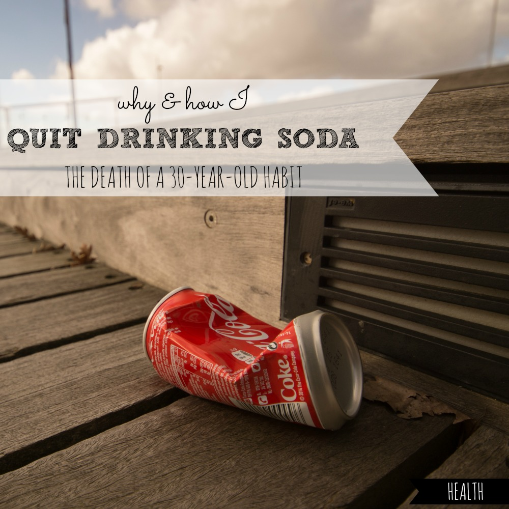 Why And How I Quit Drinking Soda