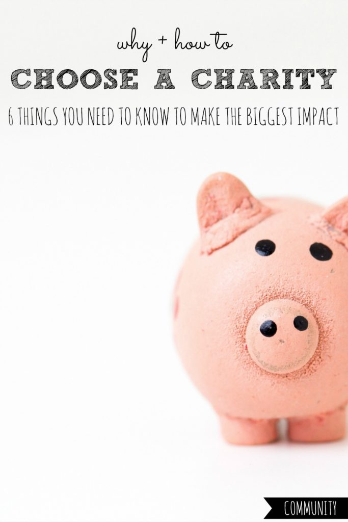 Why + How to Choose a Charity | 6 Things You Need to Know to Make the Biggest Impact