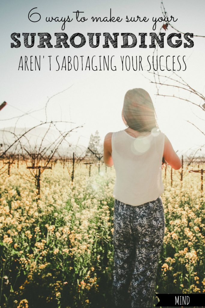 6 Ways to Make Sure Your Surroundings Aren't Sabotaging Your Success