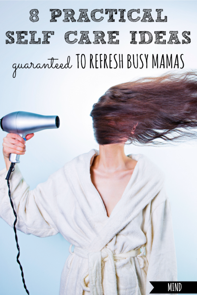 8 Practical Self Care Ideas Guaranteed to Refresh Busy Mamas