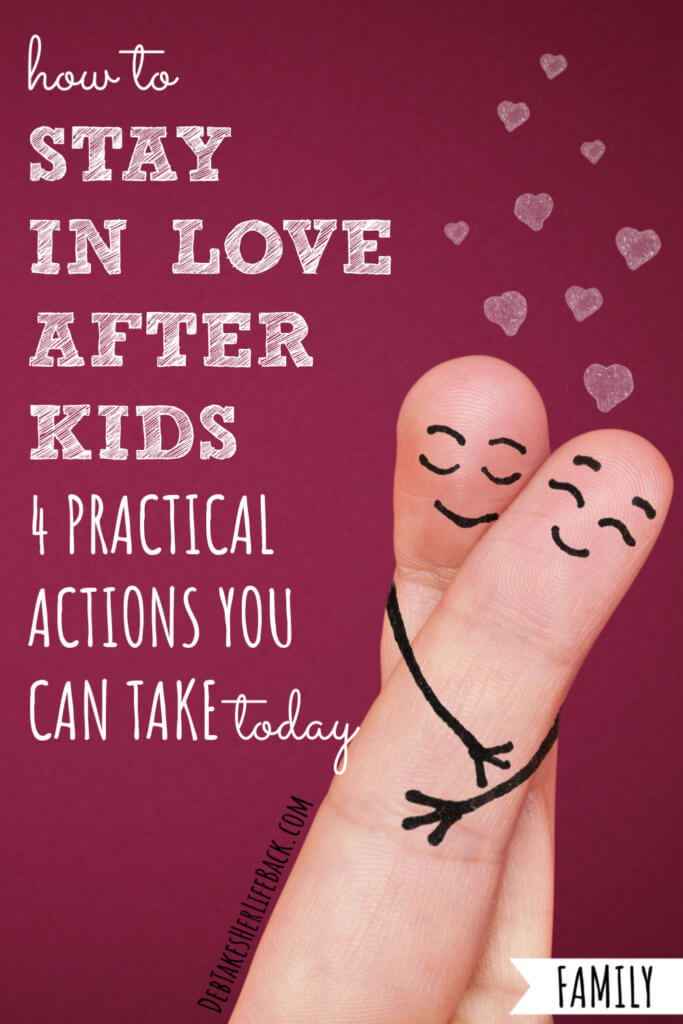 How to Stay in Love After Kids | 4 Practical Actions You Can Take Today